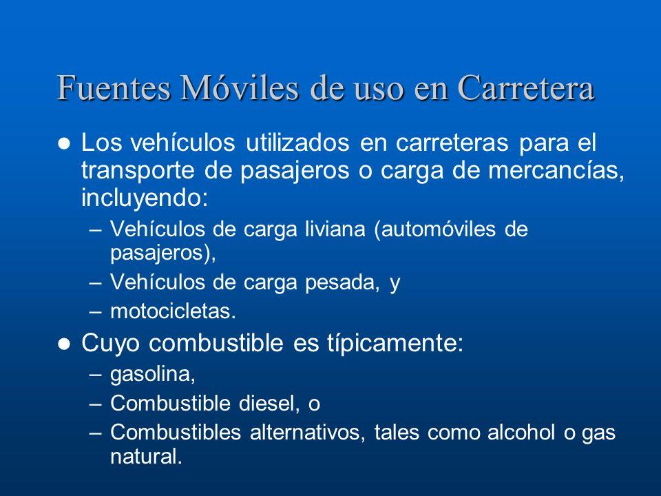 Fuentes Móviles de uso en Carretera Los vehículos utilizados en carreteras para el transporte de pasajeros o carga de mercancías, incluyendo: –Vehícul