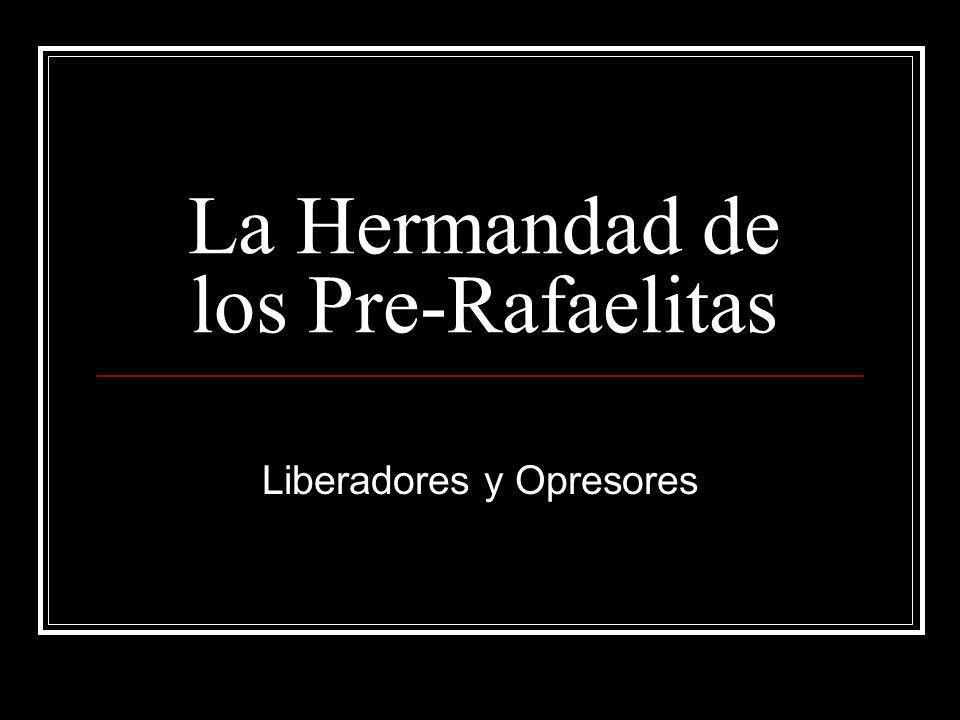 La Hermandad de los Pre-Rafaelitas Liberadores y Opresores