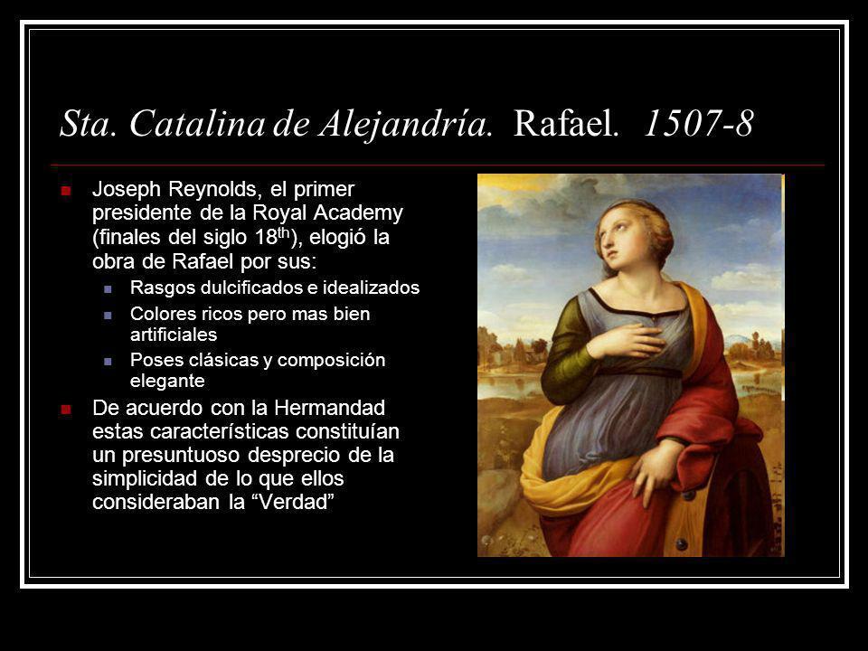 Sta. Catalina de Alejandría. Rafael. 1507-8 Joseph Reynolds, el primer presidente de la Royal Academy (finales del siglo 18 th ), elogi ó la obra de R