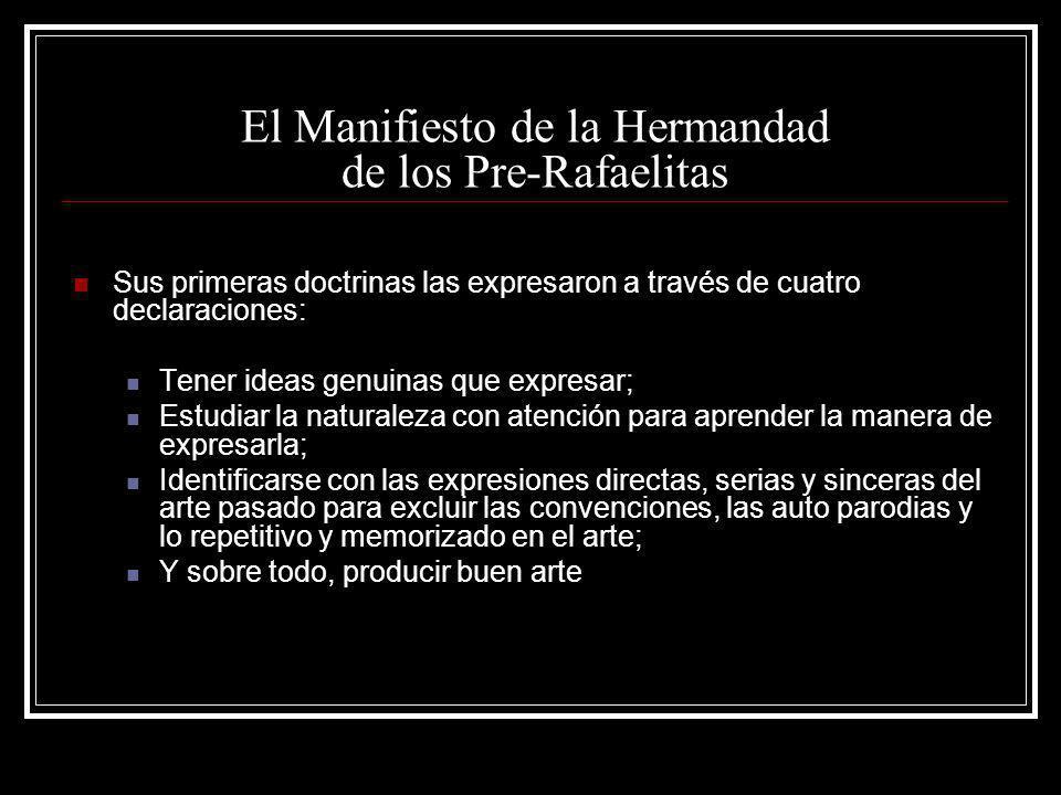 El Manifiesto de la Hermandad de los Pre-Rafaelitas Sus primeras doctrinas las expresaron a través de cuatro declaraciones: Tener ideas genuinas que e