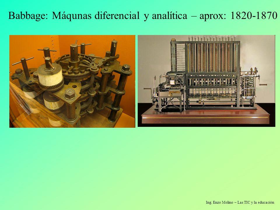 Ing. Enzo Molino – Las TIC y la educación Babbage: Máqunas diferencial y analítica – aprox: 1820-1870