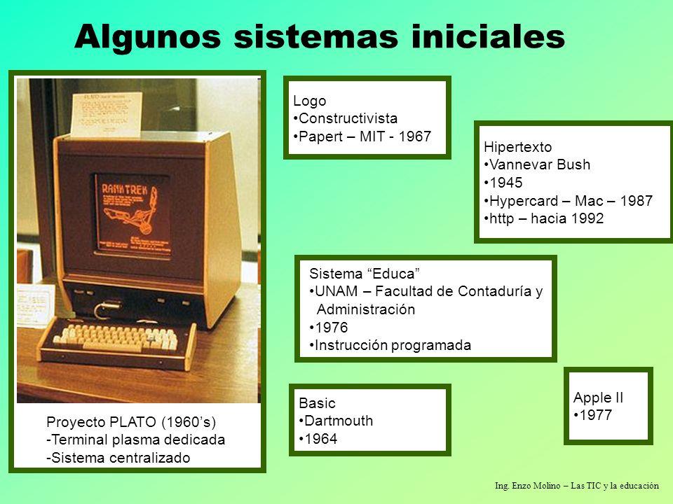 Ing. Enzo Molino – Las TIC y la educación Algunos sistemas iniciales Proyecto PLATO (1960s) -Terminal plasma dedicada -Sistema centralizado Sistema Ed