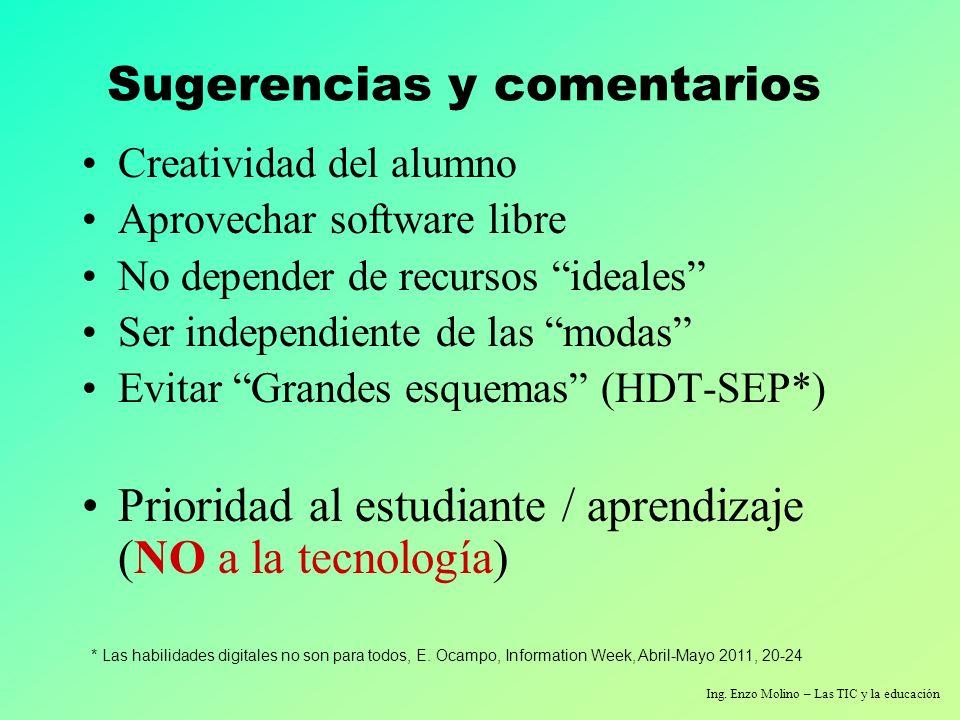 Ing. Enzo Molino – Las TIC y la educación Sugerencias y comentarios Creatividad del alumno Aprovechar software libre No depender de recursos ideales S
