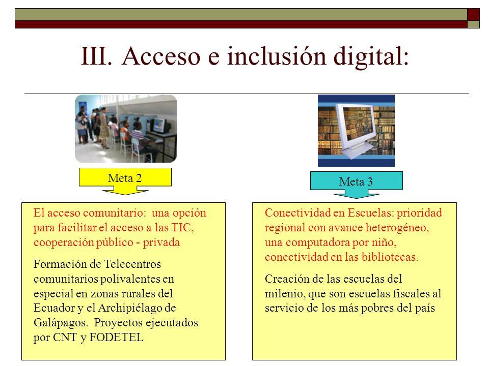 III. Acceso e inclusión digital: Meta 2 Meta 3 El acceso comunitario: una opción para facilitar el acceso a las TIC, cooperación público - privada For