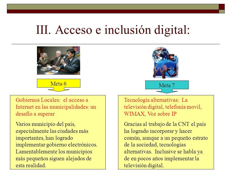 III. Acceso e inclusión digital: Meta 6 Meta 7 Gobiernos Locales: el acceso a Internet en las municipalidades: un desafío a superar Varios municipio d