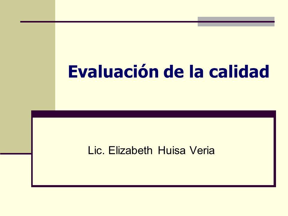 Evaluación de la calidad Lic. Elizabeth Huisa Veria