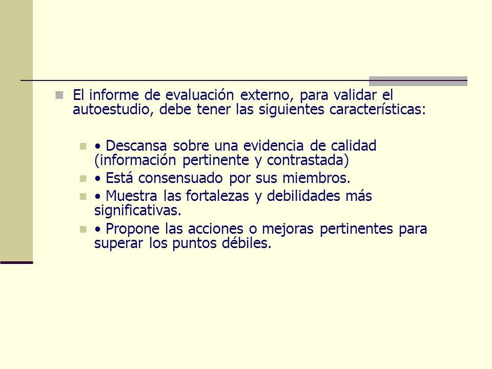 El informe de evaluación externo, para validar el autoestudio, debe tener las siguientes características: Descansa sobre una evidencia de calidad (inf