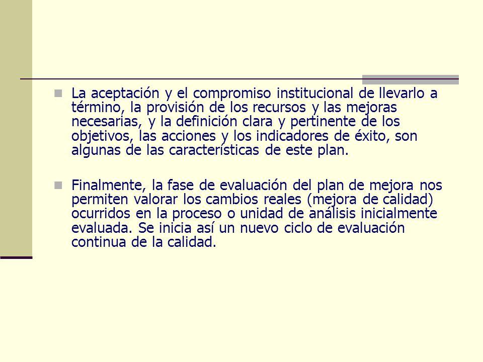 La aceptación y el compromiso institucional de llevarlo a término, la provisión de los recursos y las mejoras necesarias, y la definición clara y pert