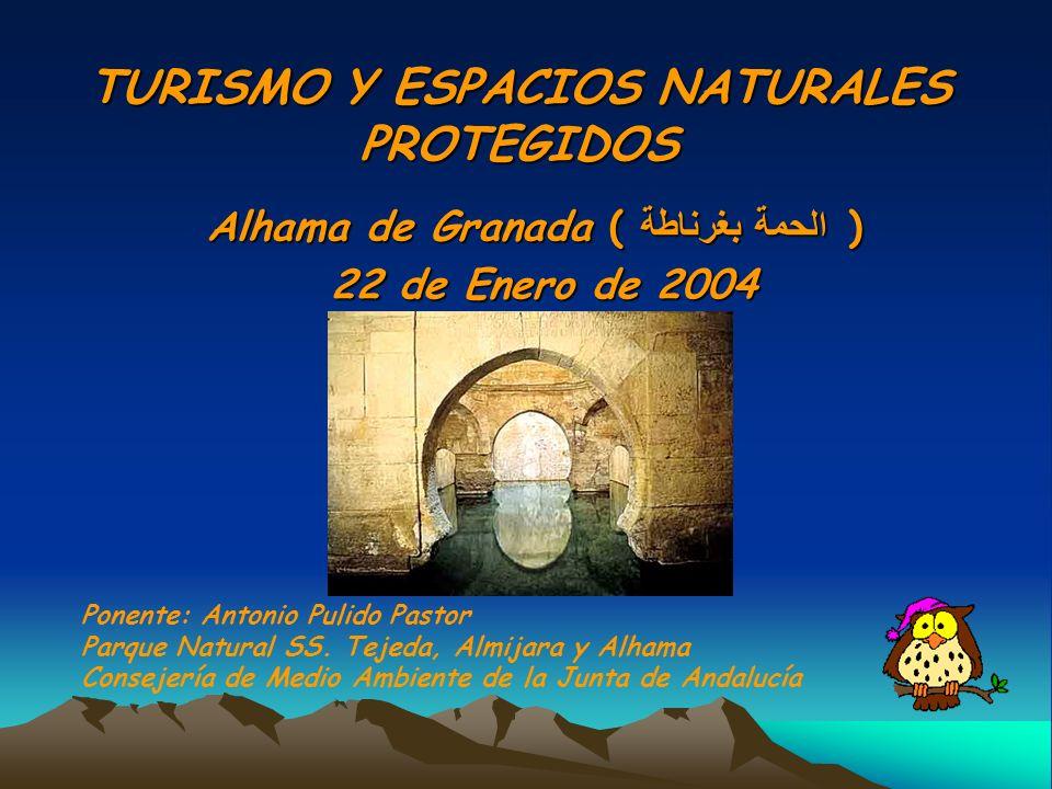 TURISMO Y ESPACIOS NATURALES PROTEGIDOS Alhama de Granada ( الحمة بغرناطة ) 22 de Enero de 2004 22 de Enero de 2004 Ponente: Antonio Pulido Pastor Parque Natural SS.