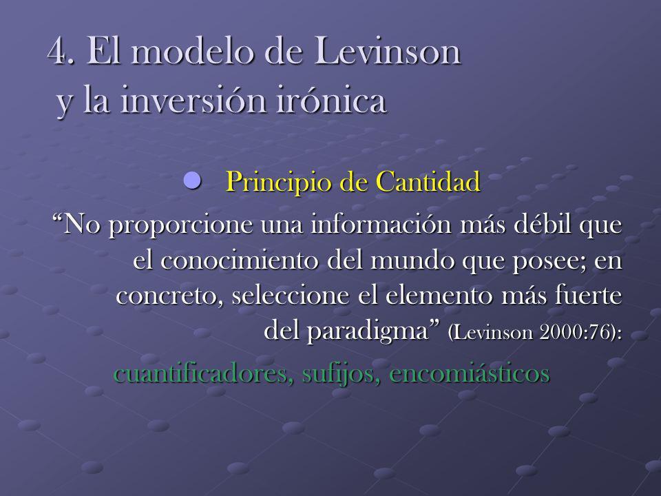4. El modelo de Levinson y la inversión irónica Principio de Cantidad Principio de Cantidad No proporcione una información más débil que el conocimien