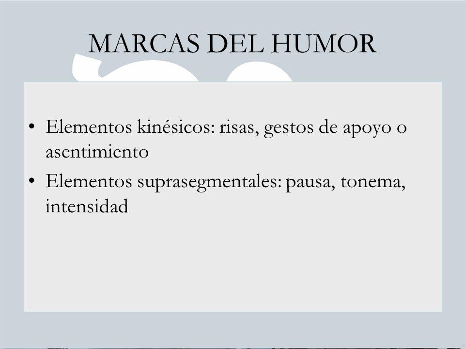 MARCAS DEL HUMOR Elementos kinésicos: risas, gestos de apoyo o asentimiento Elementos suprasegmentales: pausa, tonema, intensidad