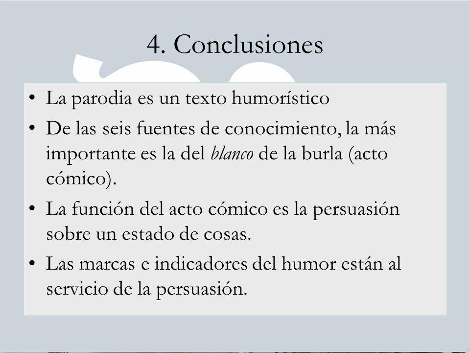 4. Conclusiones La parodia es un texto humorístico De las seis fuentes de conocimiento, la más importante es la del blanco de la burla (acto cómico).