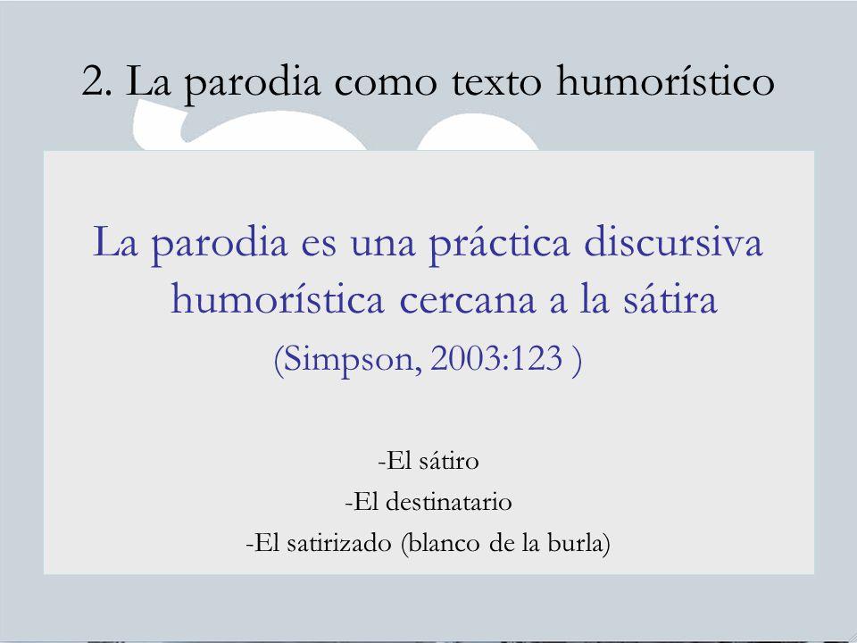 2. La parodia como texto humorístico La parodia es una práctica discursiva humorística cercana a la sátira (Simpson, 2003:123 ) -El sátiro -El destina