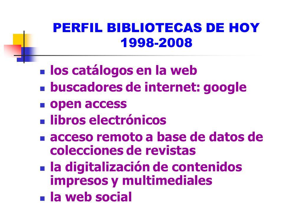 PERFIL BIBLIOTECAS DE HOY 1998-2008 los catálogos en la web buscadores de internet: google open access libros electrónicos acceso remoto a base de dat