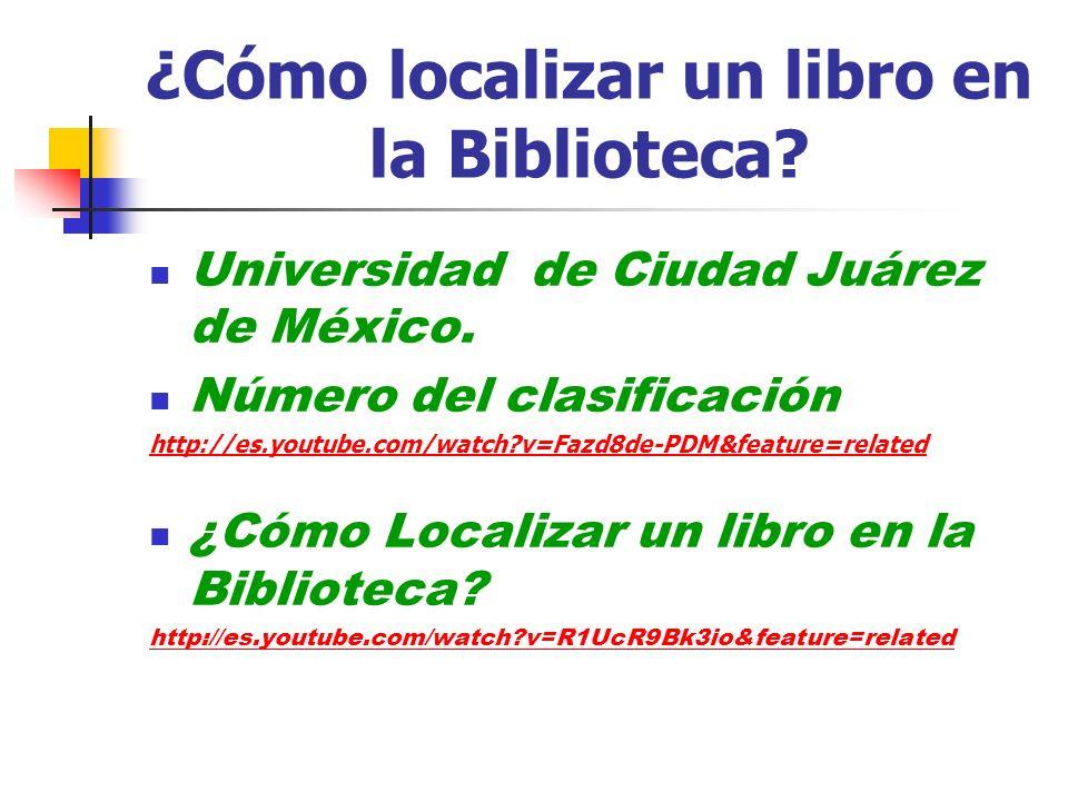 ¿Cómo localizar un libro en la Biblioteca? Universidad de Ciudad Juárez de México. Número del clasificación http://es.youtube.com/watch?v=Fazd8de-PDM&