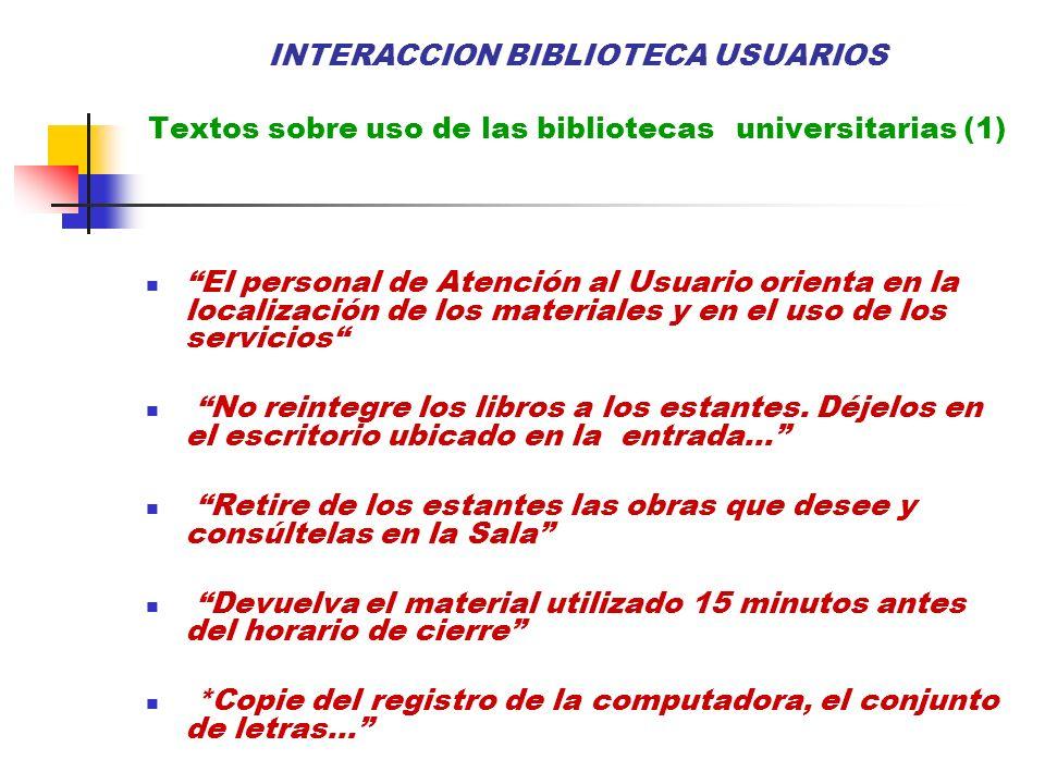 INTERACCION BIBLIOTECA USUARIOS Textos sobre uso de las bibliotecas universitarias (1) El personal de Atención al Usuario orienta en la localización d