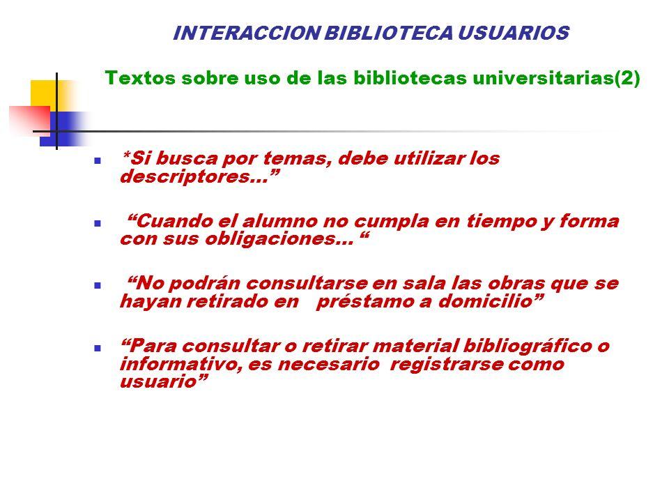 INTERACCION BIBLIOTECA USUARIOS Textos sobre uso de las bibliotecas universitarias(2) *Si busca por temas, debe utilizar los descriptores... Cuando el