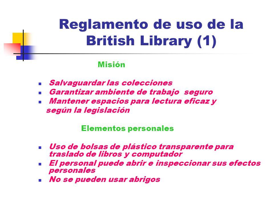 Reglamento de uso de la British Library (1) Misión Salvaguardar las colecciones Garantizar ambiente de trabajo seguro Mantener espacios para lectura e