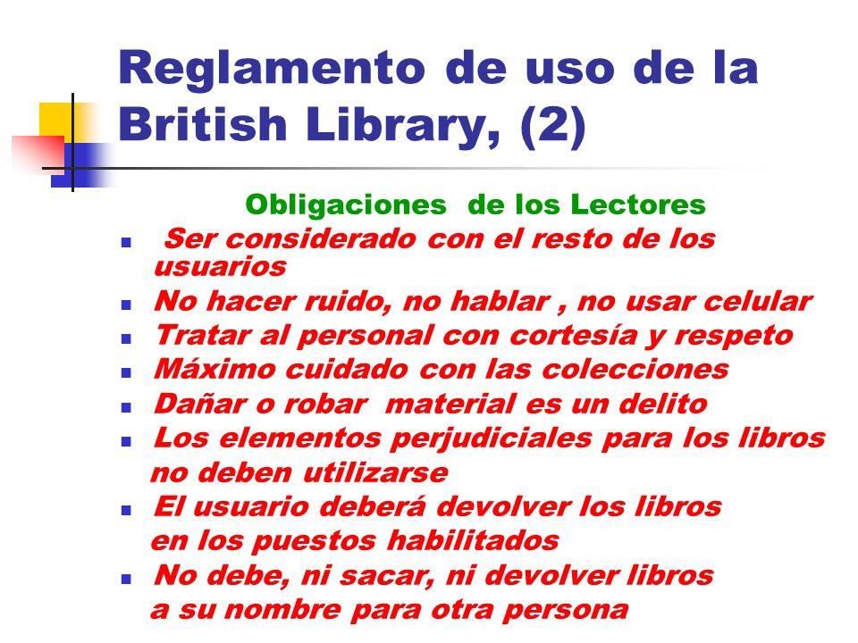Reglamento de uso de la British Library, (2) Obligaciones de los Lectores Ser considerado con el resto de los usuarios No hacer ruido, no hablar, no u