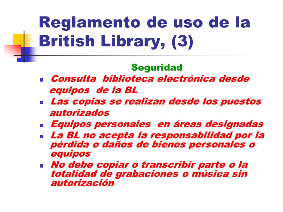 Reglamento de uso de la British Library, (3) Seguridad Consulta biblioteca electrónica desde equipos de la BL Las copias se realizan desde los puestos