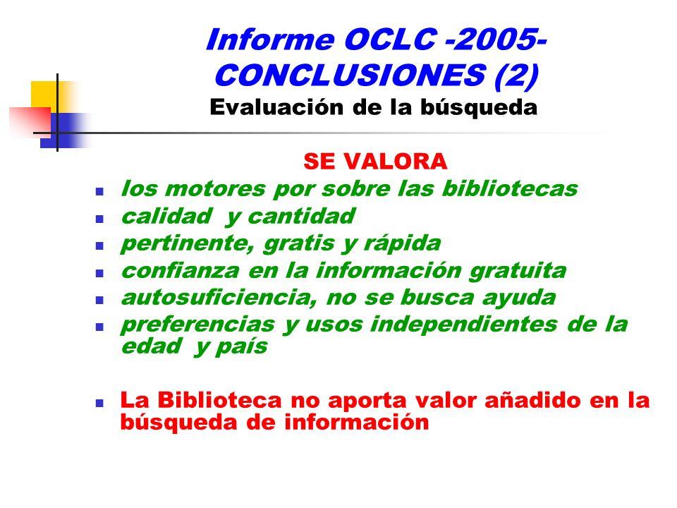 Informe OCLC -2005- CONCLUSIONES (2) Evaluación de la búsqueda SE VALORA los motores por sobre las bibliotecas calidad y cantidad pertinente, gratis y