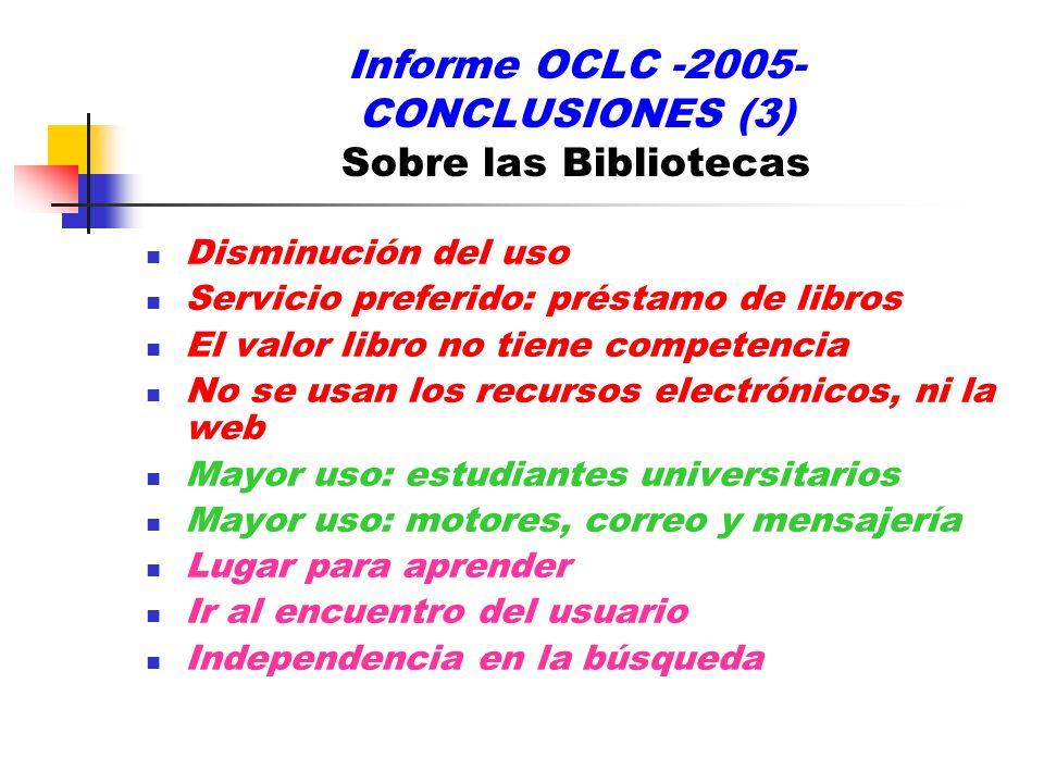 Informe OCLC -2005- CONCLUSIONES (3) Sobre las Bibliotecas Disminución del uso Servicio preferido: préstamo de libros El valor libro no tiene competen