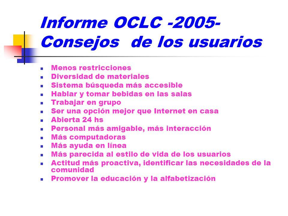 Informe OCLC -2005- Consejos de los usuarios Menos restricciones Diversidad de materiales Sistema búsqueda más accesible Hablar y tomar bebidas en las