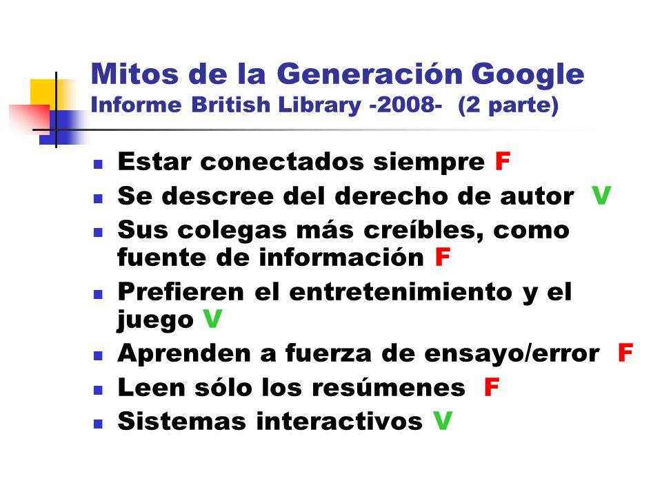 Mitos de la Generación Google Informe British Library -2008- (2 parte) Estar conectados siempre F Se descree del derecho de autor V Sus colegas más cr
