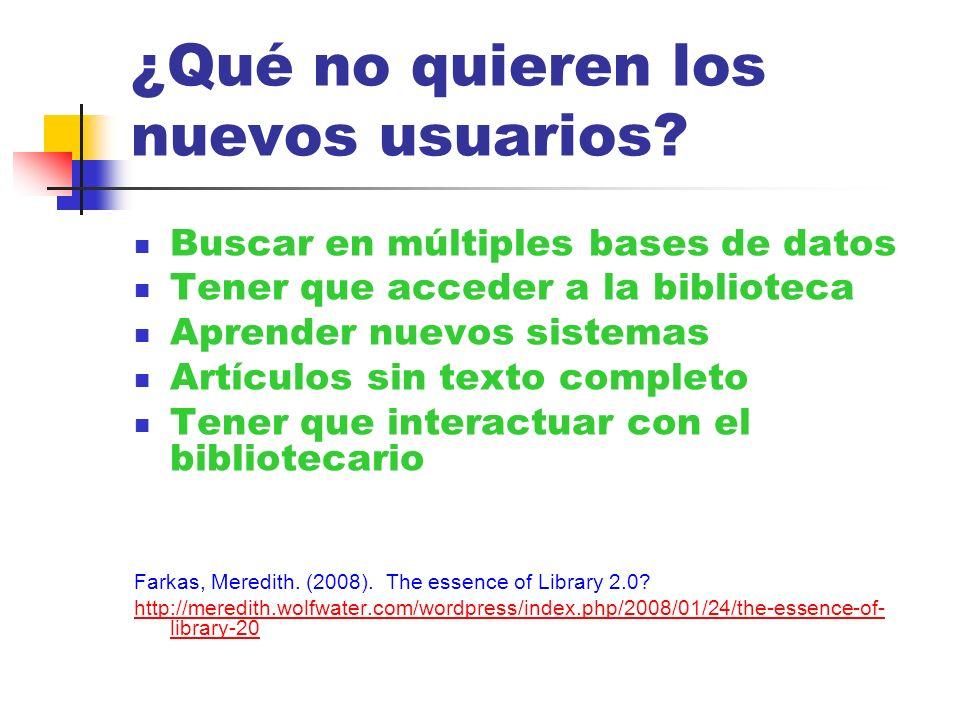 ¿Qué no quieren los nuevos usuarios? Buscar en múltiples bases de datos Tener que acceder a la biblioteca Aprender nuevos sistemas Artículos sin texto