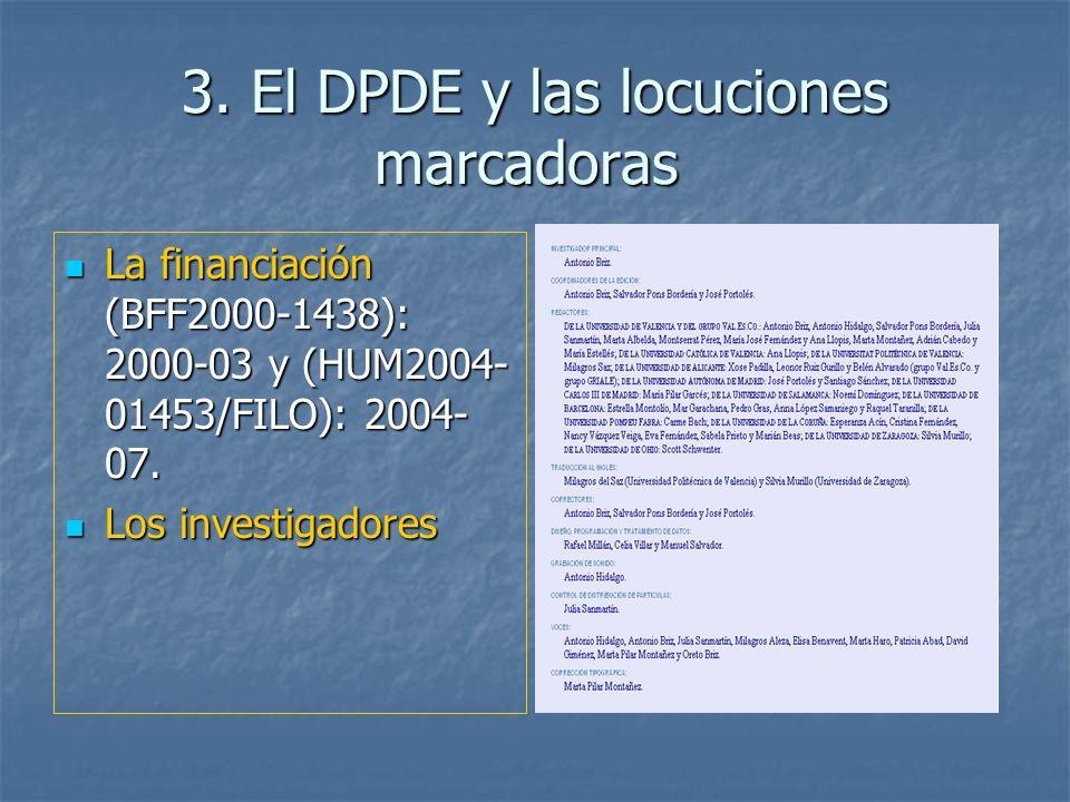 3. El DPDE y las locuciones marcadoras La financiación (BFF2000-1438): 2000-03 y (HUM2004- 01453/FILO): 2004- 07. La financiación (BFF2000-1438): 2000