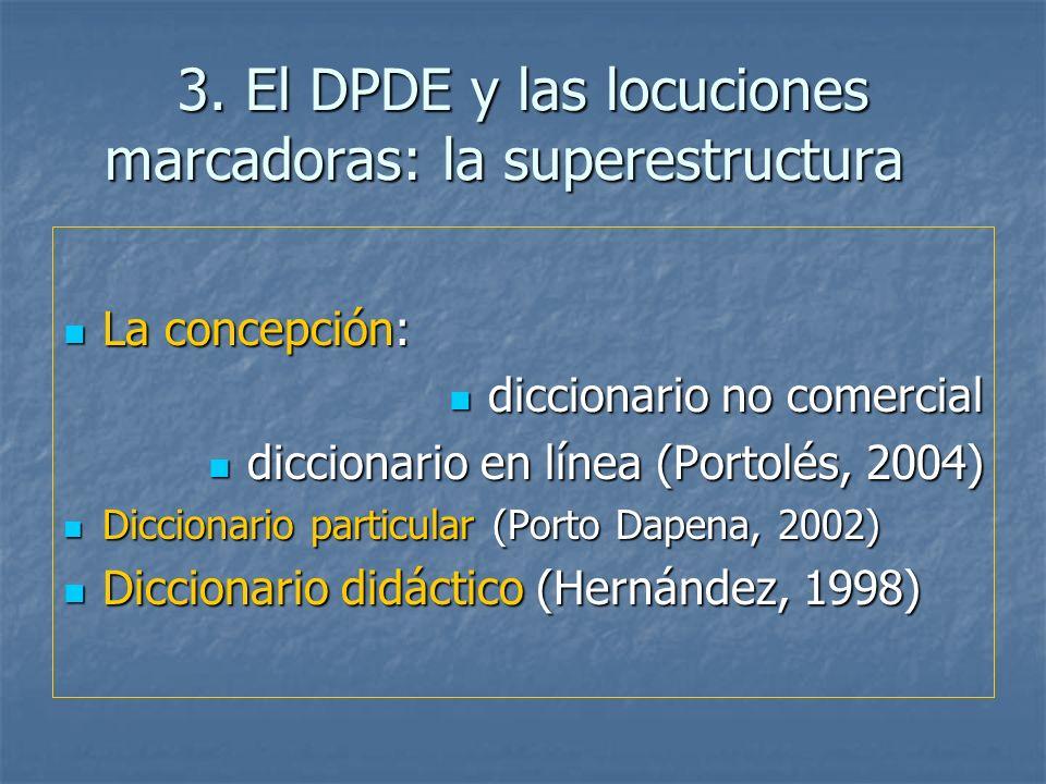 3. El DPDE y las locuciones marcadoras: la superestructura La concepción: La concepción: diccionario no comercial diccionario no comercial diccionario