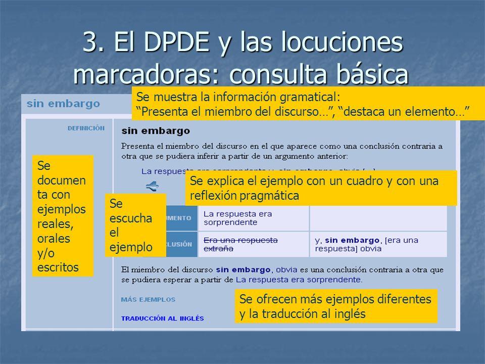 3. El DPDE y las locuciones marcadoras: consulta básica Se muestra la información gramatical: Presenta el miembro del discurso…, destaca un elemento…