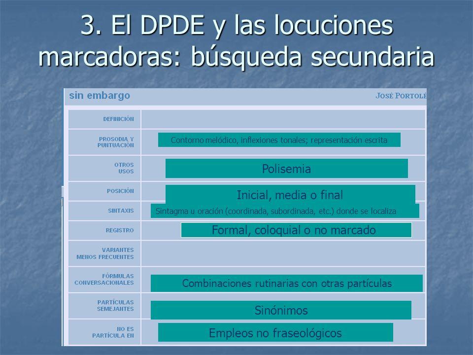 3. El DPDE y las locuciones marcadoras: búsqueda secundaria Formal, coloquial o no marcado Inicial, media o final Sintagma u oración (coordinada, subo