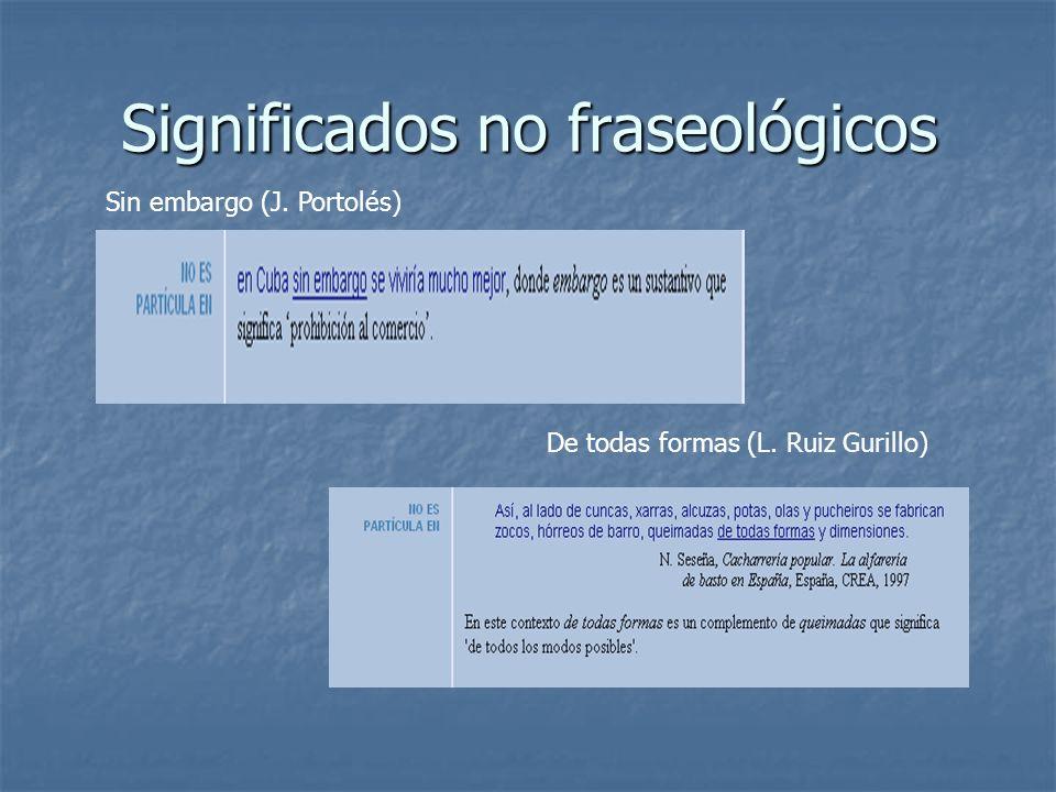 Significados no fraseológicos Sin embargo (J. Portolés) De todas formas (L. Ruiz Gurillo)
