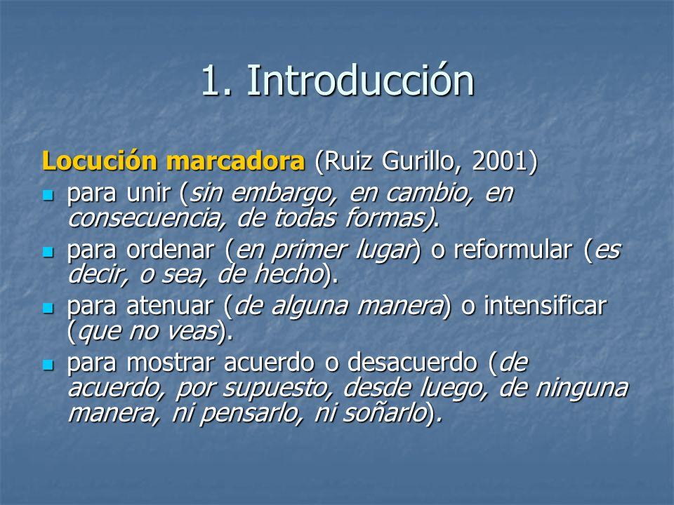 1. Introducción Locución marcadora (Ruiz Gurillo, 2001) para unir (sin embargo, en cambio, en consecuencia, de todas formas). para unir (sin embargo,