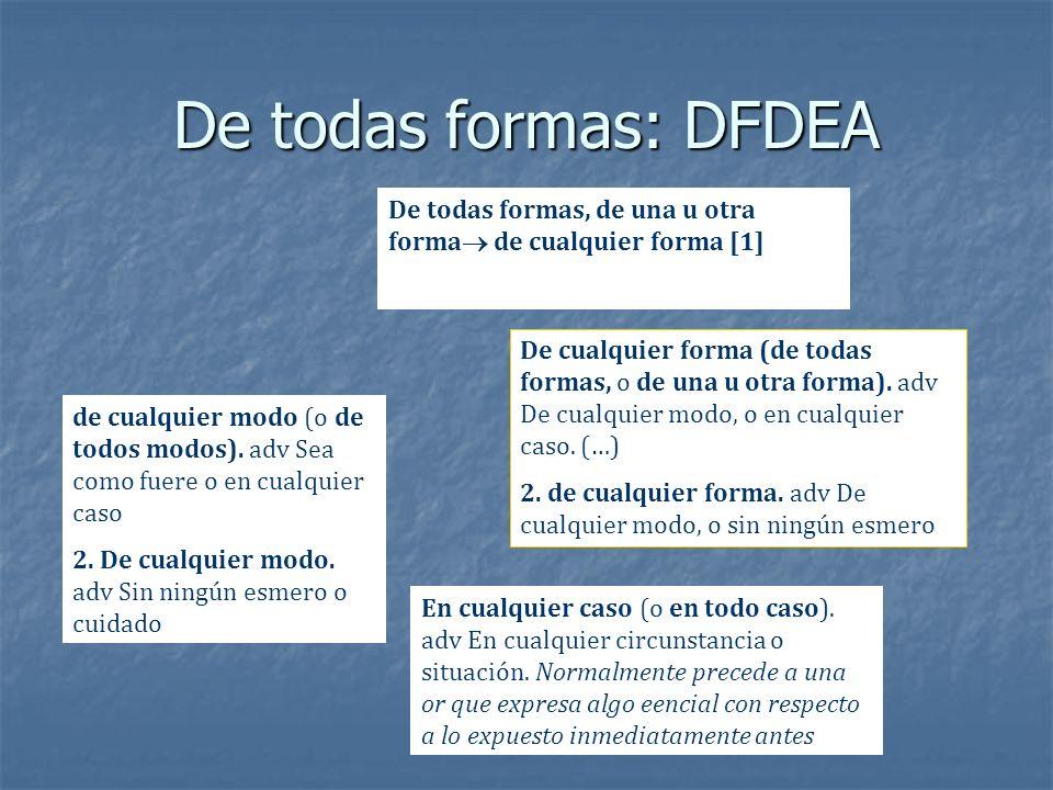 De todas formas: DFDEA De todas formas, de una u otra forma de cualquier forma [1] De cualquier forma (de todas formas, o de una u otra forma). adv De