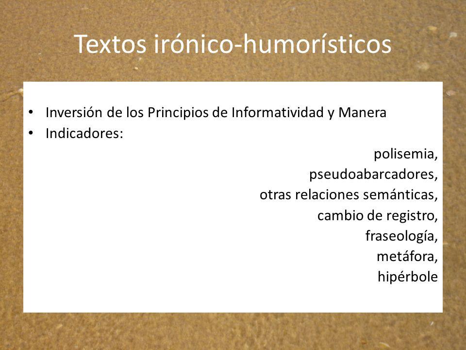 Textos irónico-humorísticos Inversión de los Principios de Informatividad y Manera Indicadores: polisemia, pseudoabarcadores, otras relaciones semánti