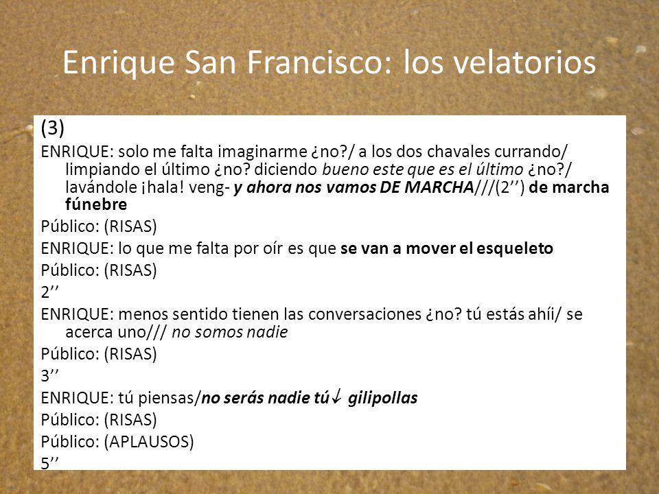 Enrique San Francisco: los velatorios (3) ENRIQUE: solo me falta imaginarme ¿no?/ a los dos chavales currando/ limpiando el último ¿no? diciendo bueno