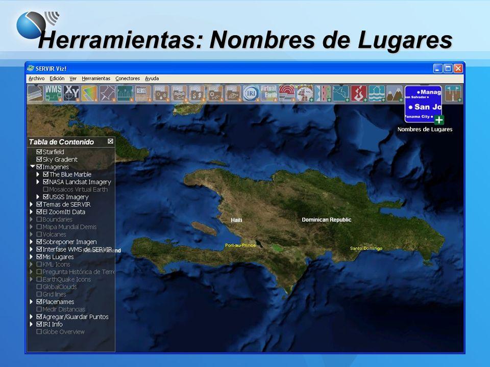 Herramientas: Nombres de Lugares Nombres de Lugares –Permite al usuario mostrar/ ocultar los nombres de países, ciudades, y áreas