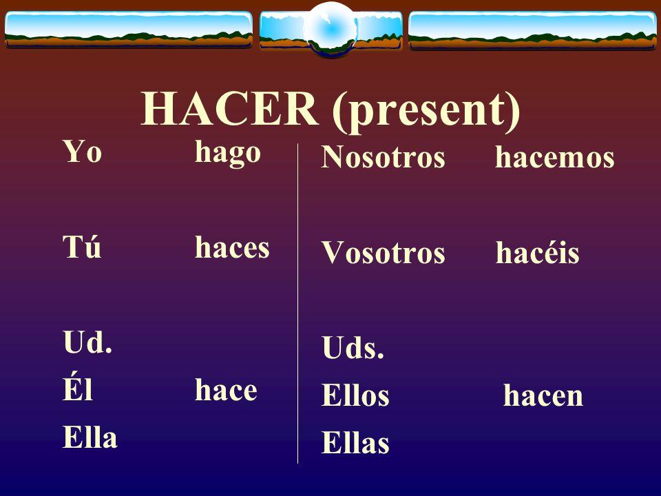 HACER (present) Yohago Túhaces Ud.Élhace Ella Nosotros hacemos Vosotros hacéis Uds.
