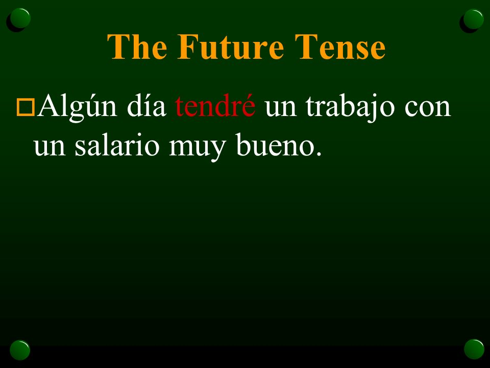 The Future Tense o See if you can translate these sentences.