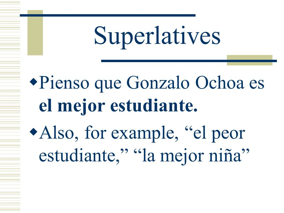 Superlatives To say that someone is the best or the worst we use el/la mejor and el /la peor. These come before the noun.
