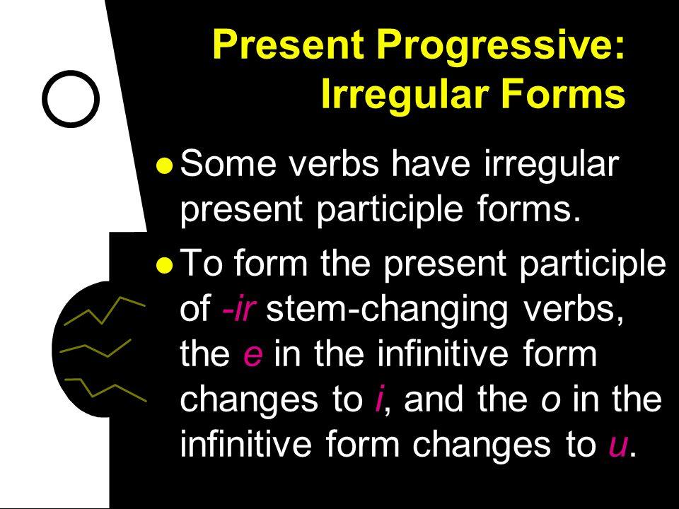 Present Progressive: Irregular Forms doblar > doblando Ella está doblando a la izquierda aprender > aprendiendo Estamos aprendiendo a manejar. escribi