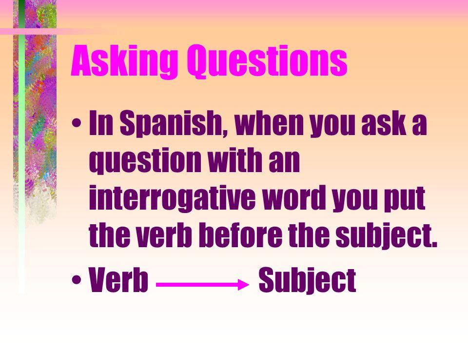 Asking Questions ¿Qué? ¿Cómo? ¿Quién? ¿Con quién? ¿Dónde? ¿Cuántos, -as? ¿Adónde? ¿De dónde? ¿Cuál? ¿Por qué? ¿Cuándo? What? How?, What? Who? With Who