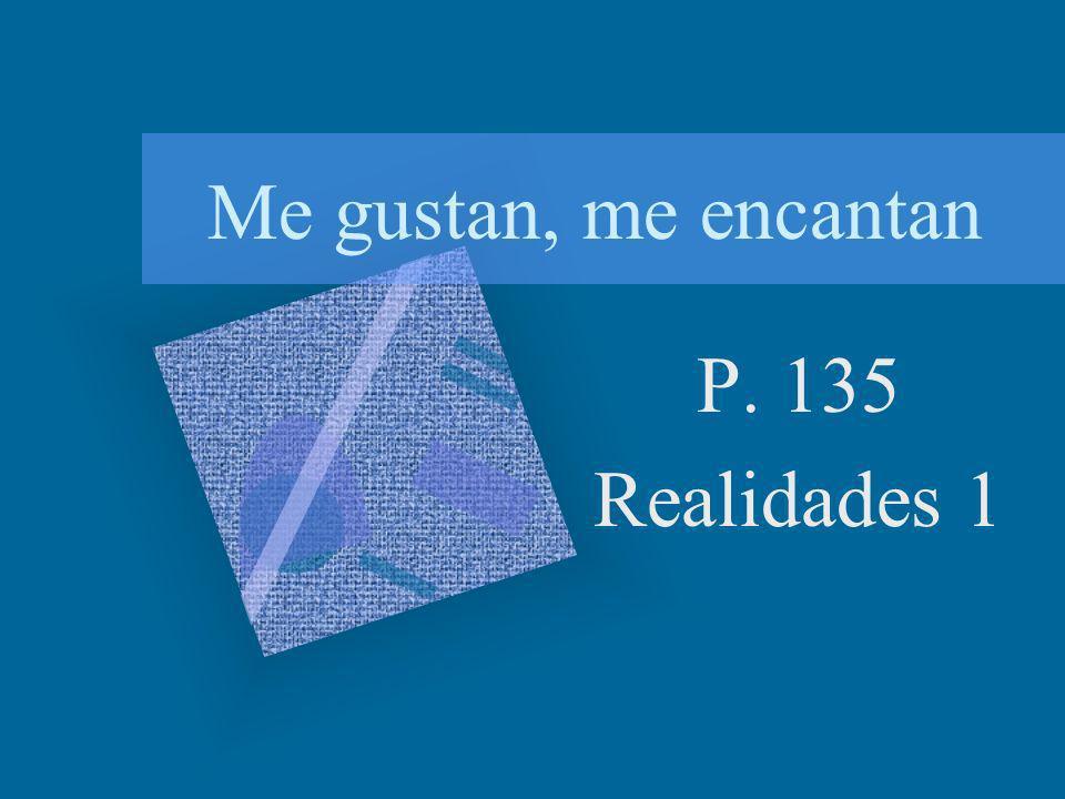 Me gustan, me encantan P. 135 Realidades 1