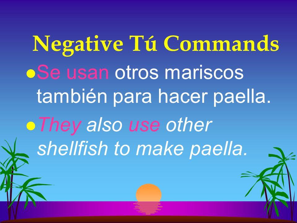 Negative Tú Commands l Se usan otros mariscos también para hacer paella.
