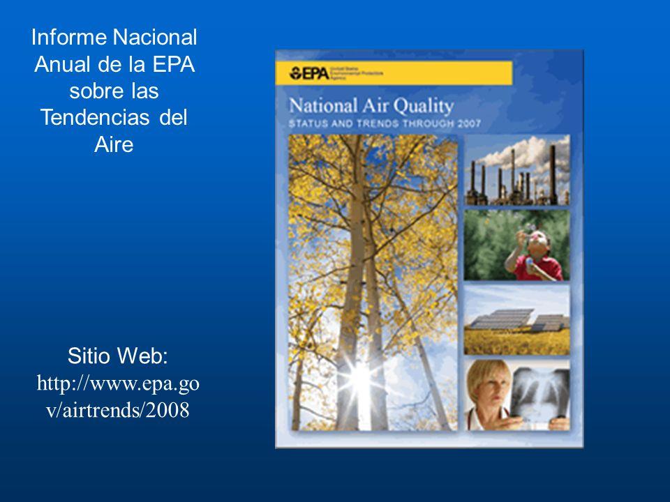Informe Nacional Anual de la EPA sobre las Tendencias del Aire Sitio Web: http://www.epa.go v/airtrends/2008