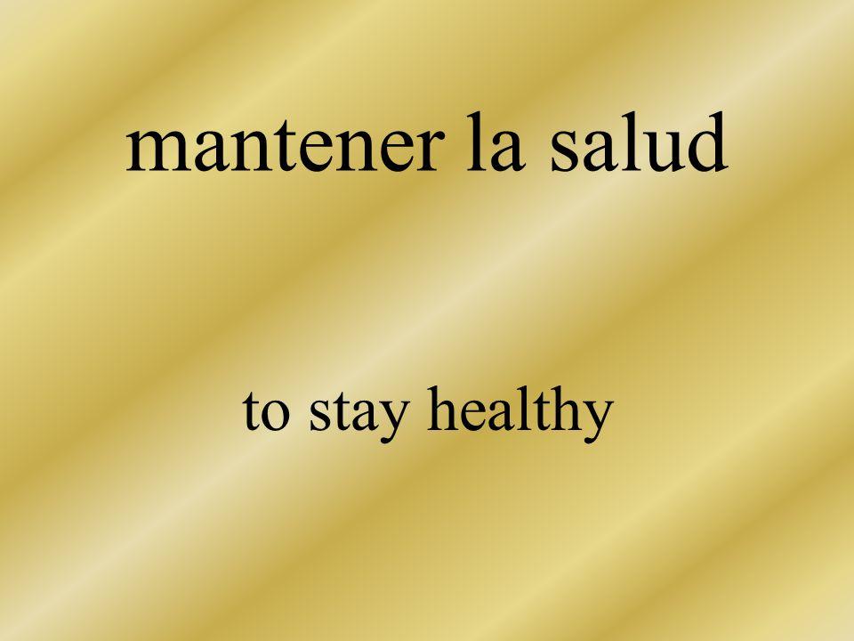 mantener la salud to stay healthy