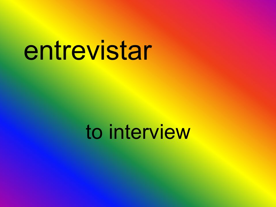 entrevistar to interview