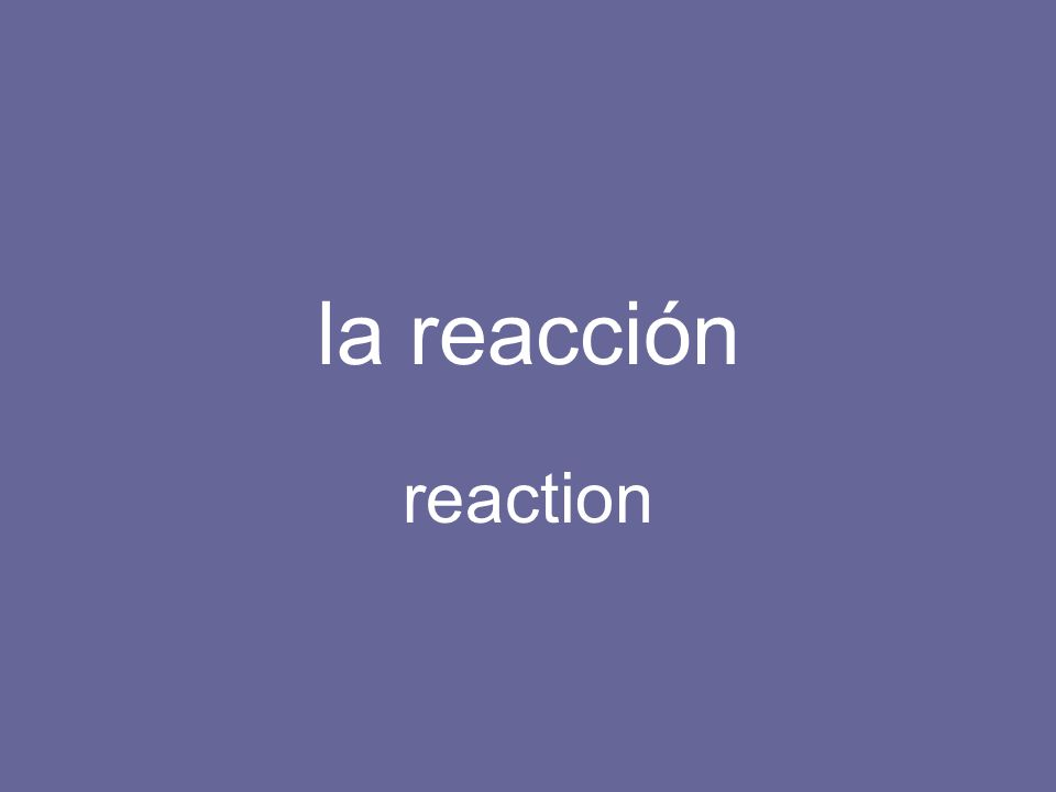 la reacción reaction